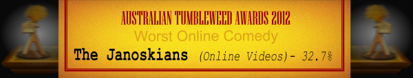 Australian Tumbleweed Awards 2012 - Worst Online Comedy - Runner Up: The Janoskians (Online Videos) - 32.7%