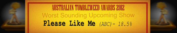 Australian Tumbleweed Awards 2012 – Worst Sounding Upcoming Show – Runner-Up: Please Like Me (ABC) – 18.5%