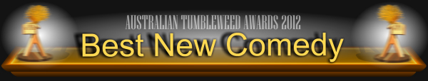Australian Tumbleweed Awards 2012 - Best New Comedy