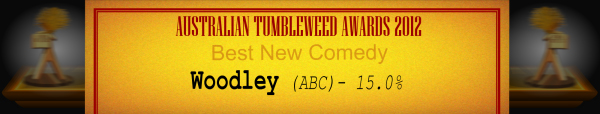 Australian Tumbleweed Awards 2012 - Best New Comedy - Runner-Up: Woodley (ABC) - 15.0%