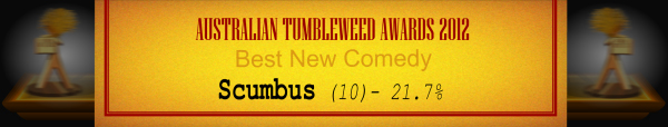 Australian Tumbleweed Awards 2012 - Best New Comedy - Runner-Up: Scumbus (10) - 21.7%