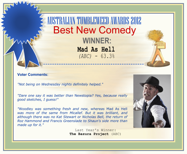 "Australian Tumbleweed Awards 2012 - Worst Sounding Upcoming Show - Winner: ""Mad As Hell (ABC) - 63.3% 