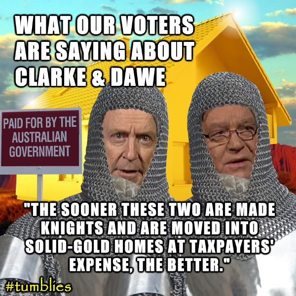 "What our voters are saying about Clarke & Dawe: ""The sooner these two are made knights and are moved into solid-gold homes at taxpayers' expense, the better."""