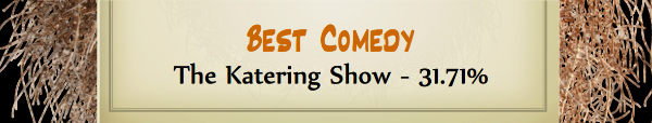 Australian Tumbleweed Awards 2015 - Best Comedy - Runner Up - The Katering Show - 31.71%