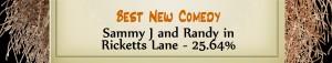Australian Tumbleweed Awards 2015 – Best New Comedy – Runner Up – Sammy J and Randy in Ricketts Lane – 25.64%
