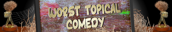Australian Tumbleweed Awards 2015 - Worst Topical Comedy