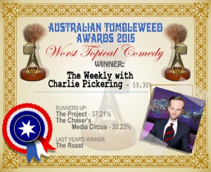 Australian Tumbleweed Awards 2015 – Worst Topical Comedy – Winner – The Weekly with Charlie Pickering – 59.30%. Last Year's Winner: The Roast