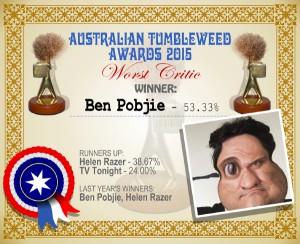 Australian Tumbleweed Awards 2015 – Worst Critic – Winner – Ben Pobjie – 53.33%. Last Year's Winners: Ben Pobjie, Helen Razer