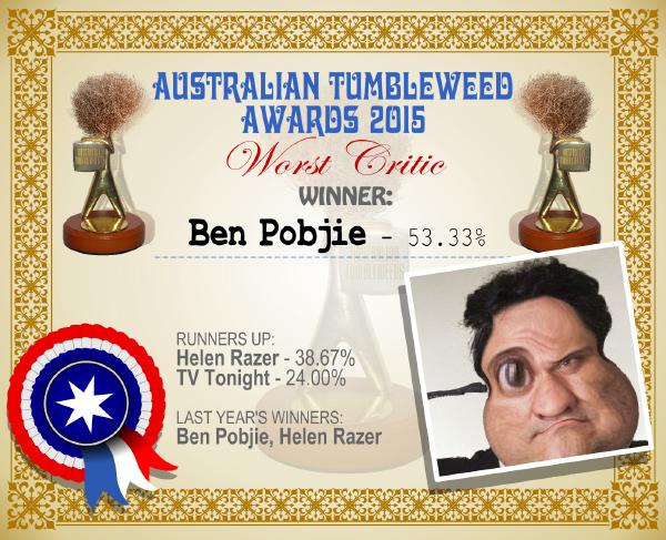 Australian Tumbleweed Awards 2015 - Worst Critic - Winner - Ben Pobjie - 53.33%. Last Year's Winners: Ben Pobjie, Helen Razer