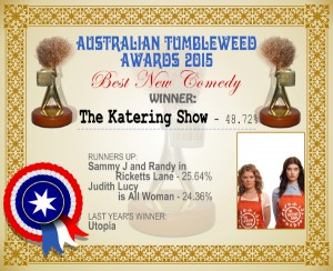 Australian Tumbleweed Awards 2015 – Best New Comedy – Winner – The Katering Show – 48.72%. Last Year's Winner: Utopia
