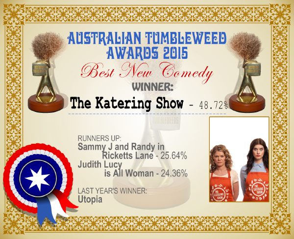 Australian Tumbleweed Awards 2015 - Best New Comedy - Winner - The Katering Show - 48.72%. Last Year's Winner: Utopia