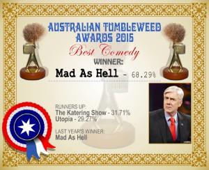 Australian Tumbleweed Awards 2015 – Best Comedy – Winner – Mad As Hell – 68.29%. Last Year's Winner: Mad As Hell